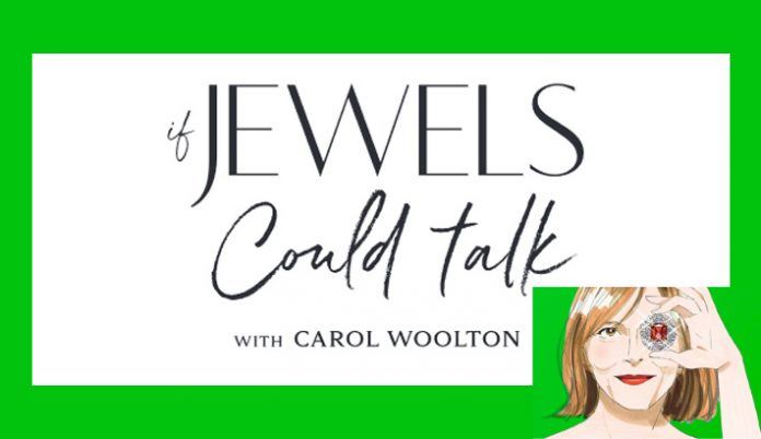 """""""If Jewels Could Talk"""": A new podcast series by jewellery editor and author, Carol Woolton"""